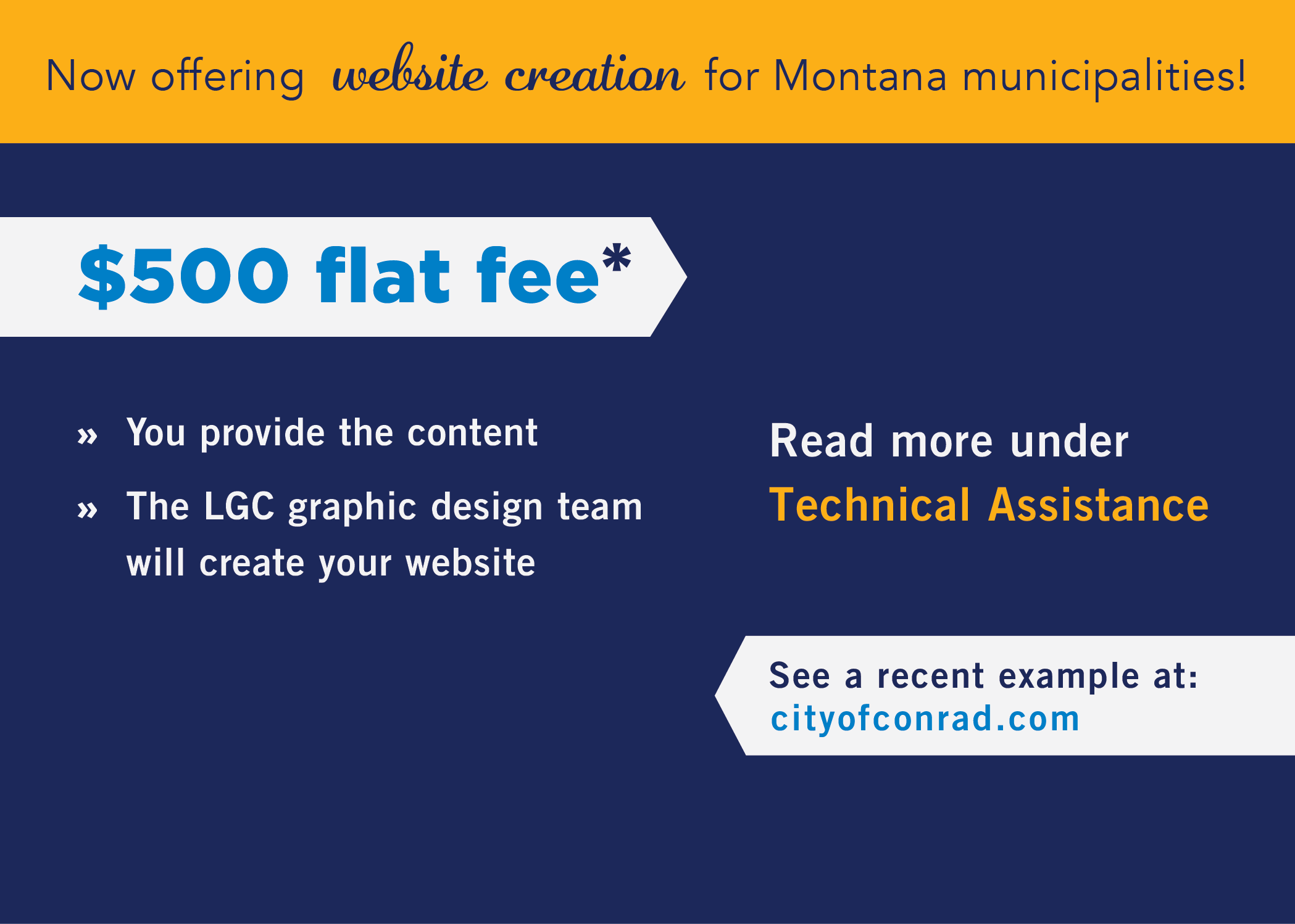 Now offering website creation for Montana municipalities$500 flat feeYou provide the contentThe LGC graphic design team will create you websiteRead more under Technical AssistanceSee a recent example at cityofconrad.com